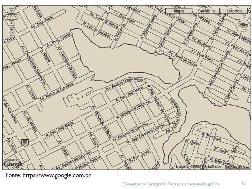 Elementos da Cartografia: Projeto e apresentação gráfica 16 Fonte: https://www.google.com.br