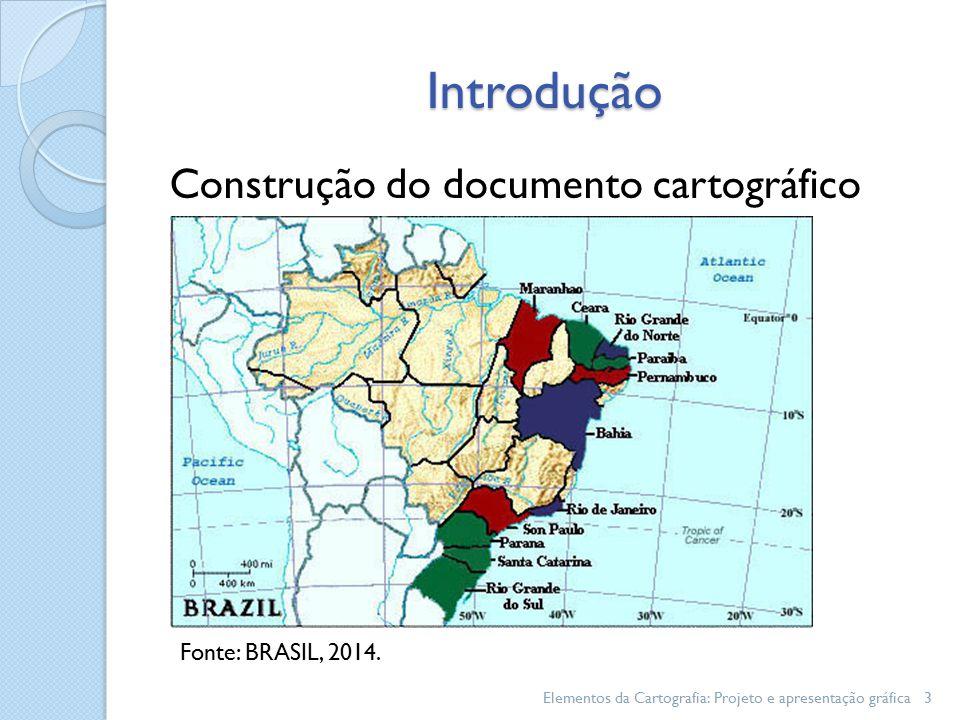 Introdução Construção do documento cartográfico Elementos da Cartografia: Projeto e apresentação gráfica3 Fonte: BRASIL, 2014.