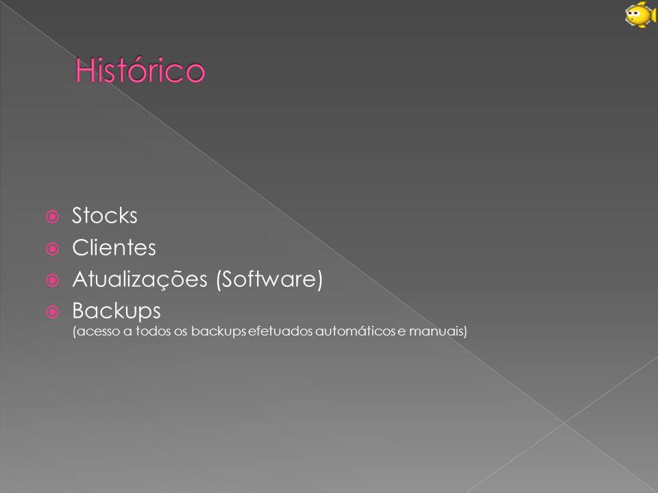  Stocks  Clientes  Atualizações (Software)  Backups (acesso a todos os backups efetuados automáticos e manuais)