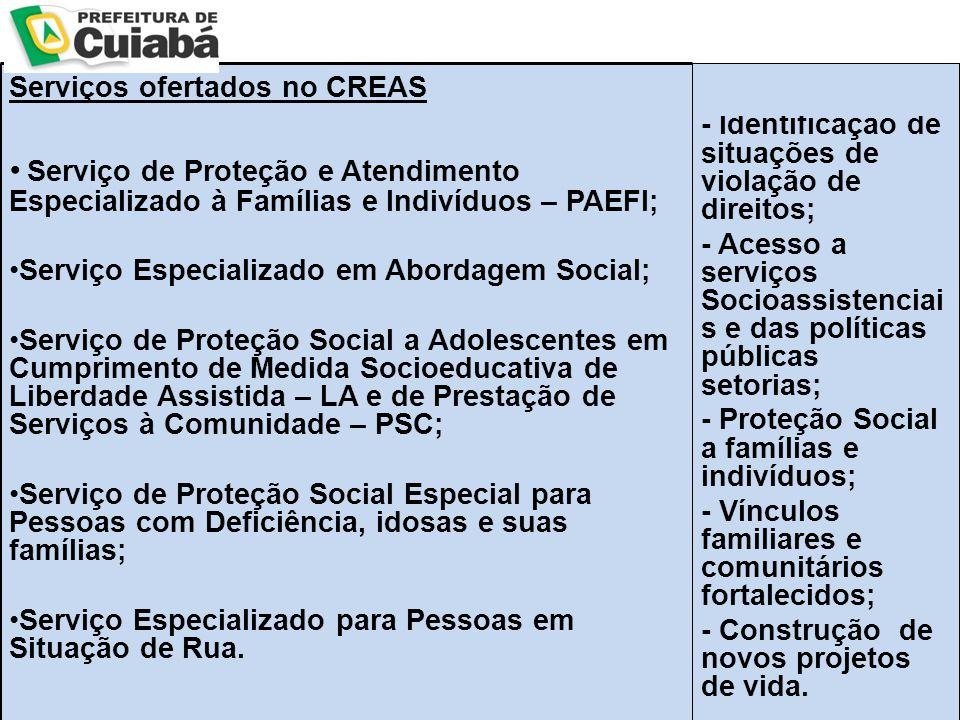 - Identificação de situações de violação de direitos; - Acesso a serviços Socioassistenciai s e das políticas públicas setorias; - Proteção Social a f