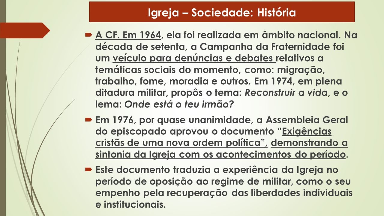  A CF. Em 1964, ela foi realizada em âmbito nacional. Na década de setenta, a Campanha da Fraternidade foi um veículo para denúncias e debates relati
