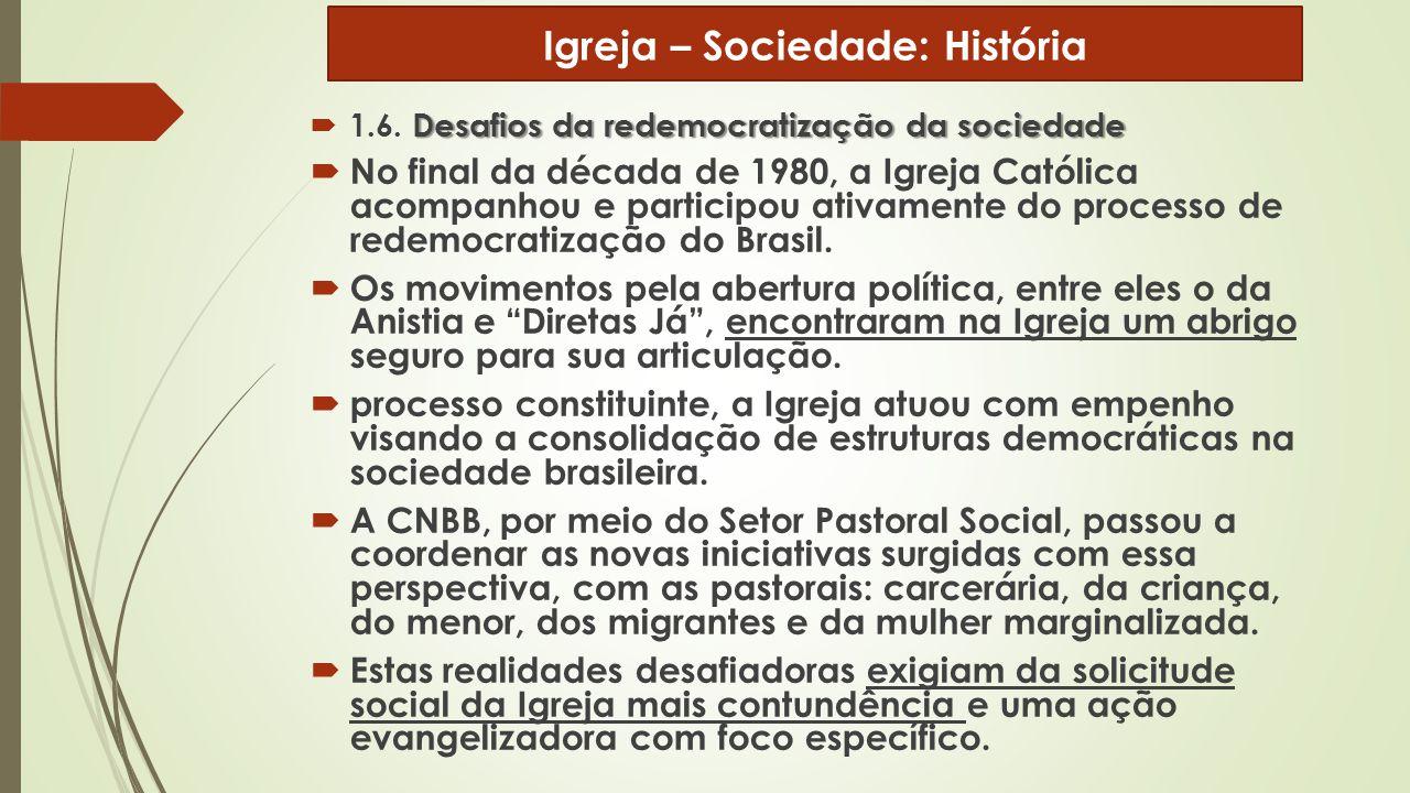 Desafios da redemocratização da sociedade  1.6. Desafios da redemocratização da sociedade  No final da década de 1980, a Igreja Católica acompanhou