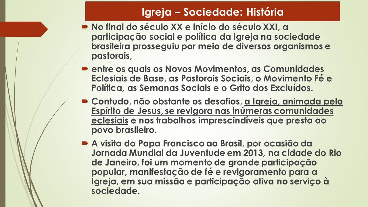  No final do século XX e início do século XXI, a participação social e política da Igreja na sociedade brasileira prosseguiu por meio de diversos org