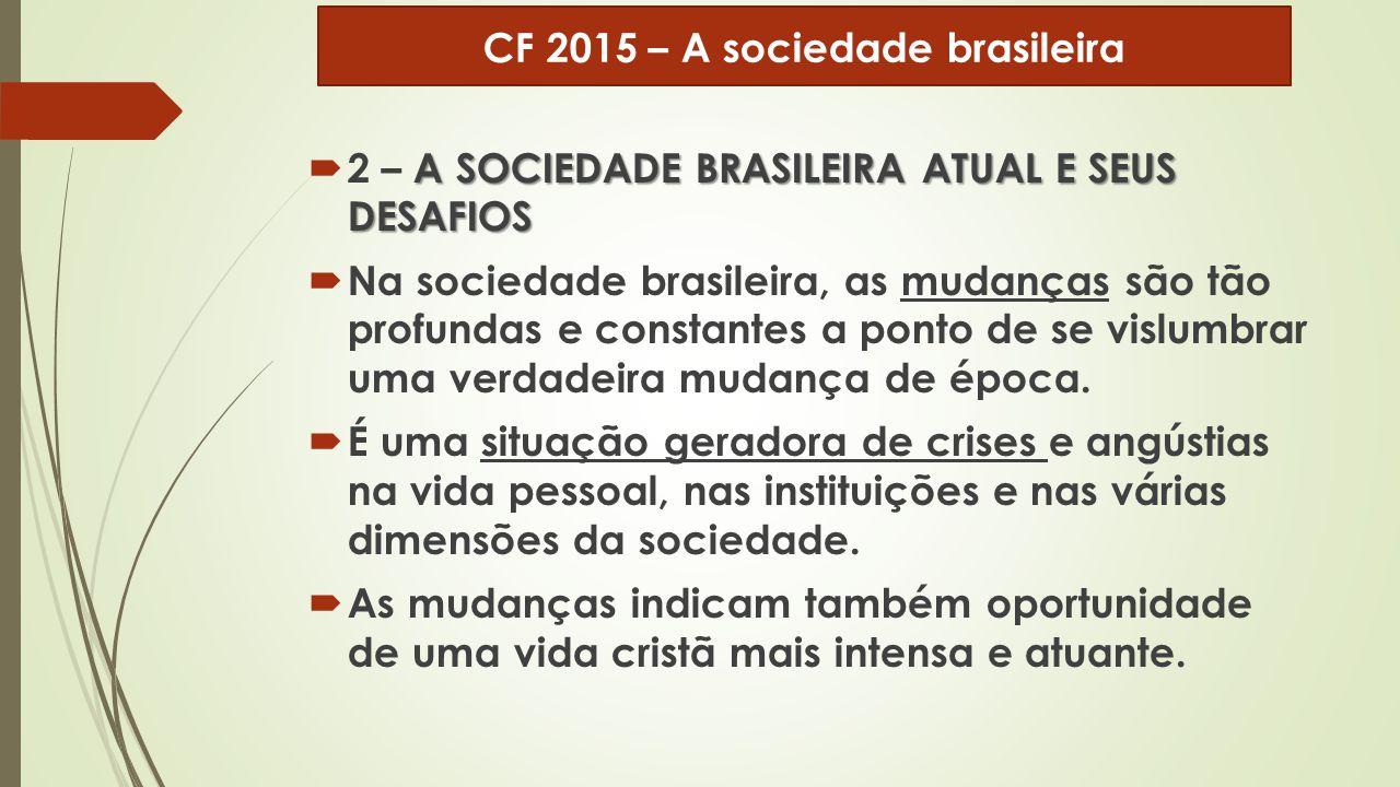 A SOCIEDADE BRASILEIRA ATUAL E SEUS DESAFIOS  2 – A SOCIEDADE BRASILEIRA ATUAL E SEUS DESAFIOS  Na sociedade brasileira, as mudanças são tão profund
