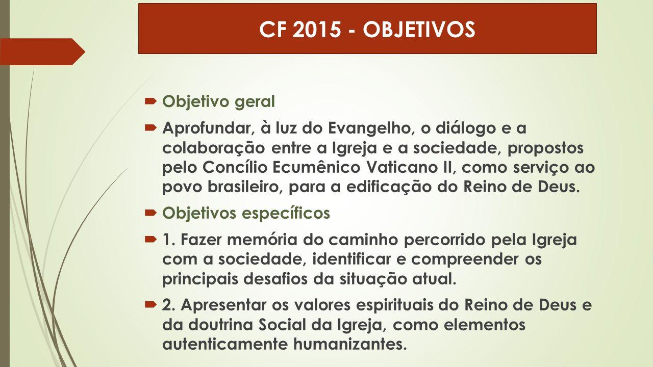  Objetivo geral  Aprofundar, à luz do Evangelho, o diálogo e a colaboração entre a Igreja e a sociedade, propostos pelo Concílio Ecumênico Vaticano