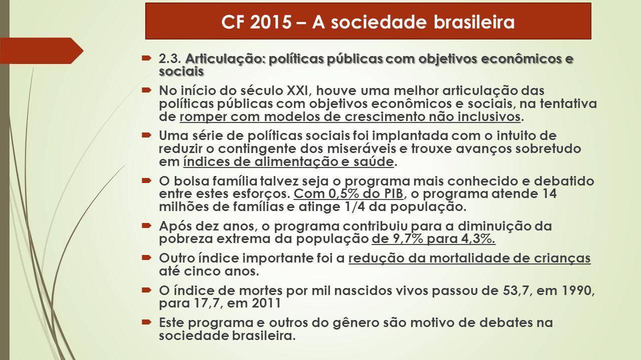 Articulação: políticas públicas com objetivos econômicos e sociais  2.3. Articulação: políticas públicas com objetivos econômicos e sociais  No iníc