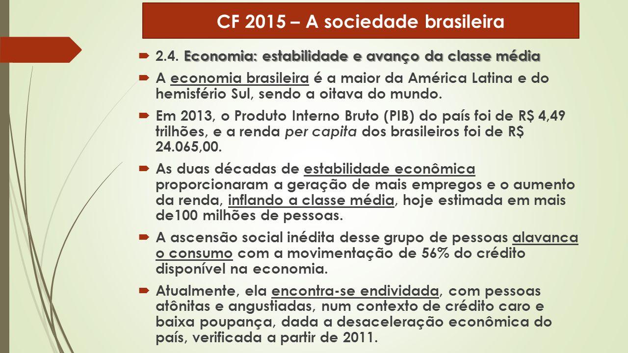 Economia: estabilidade e avanço da classe média  2.4. Economia: estabilidade e avanço da classe média  A economia brasileira é a maior da América La
