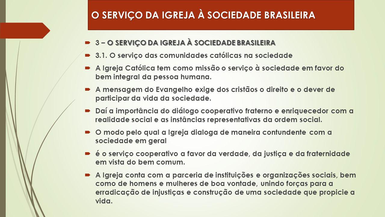 O SERVIÇO DA IGREJA À SOCIEDADE BRASILEIRA  3 – O SERVIÇO DA IGREJA À SOCIEDADE BRASILEIRA  3.1. O serviço das comunidades católicas na sociedade 
