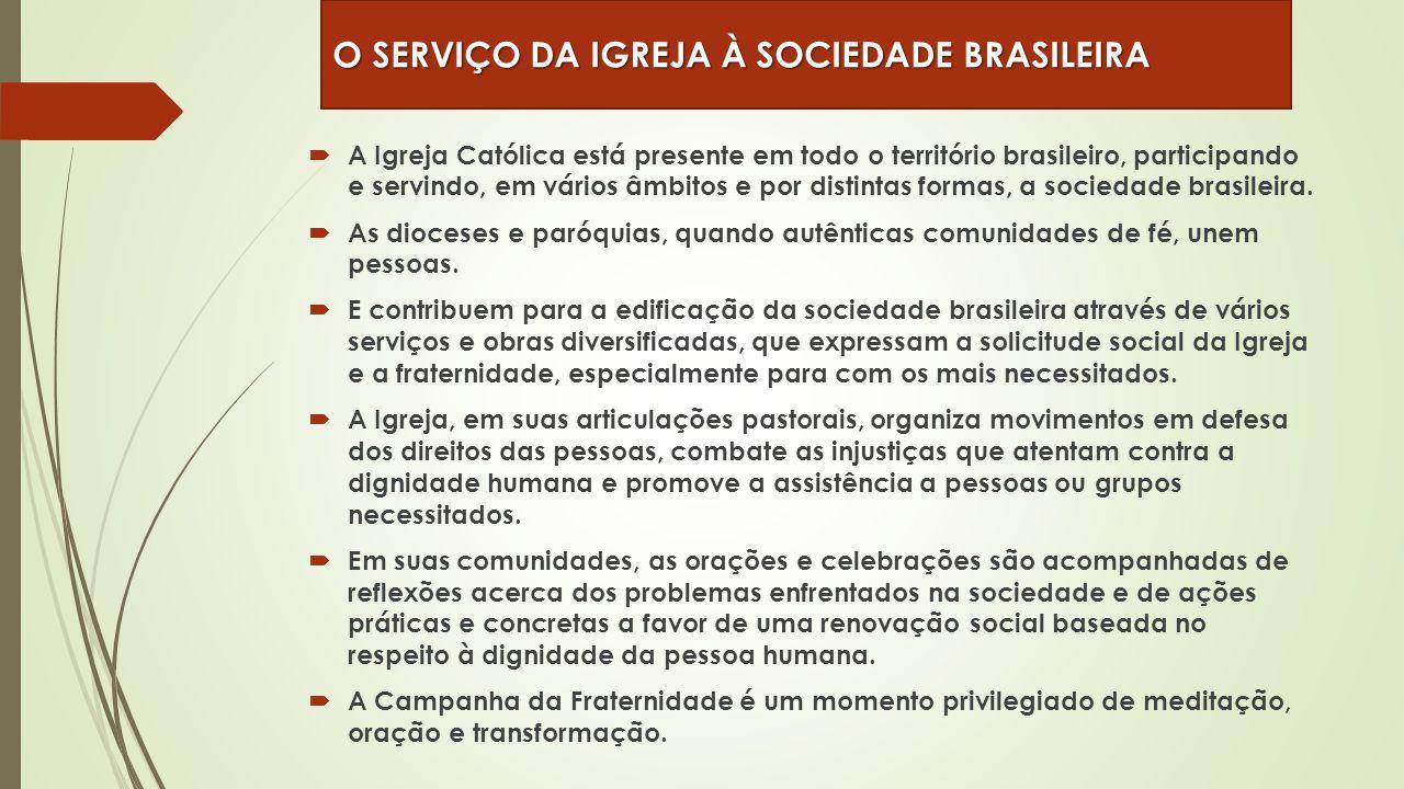  A Igreja Católica está presente em todo o território brasileiro, participando e servindo, em vários âmbitos e por distintas formas, a sociedade bras