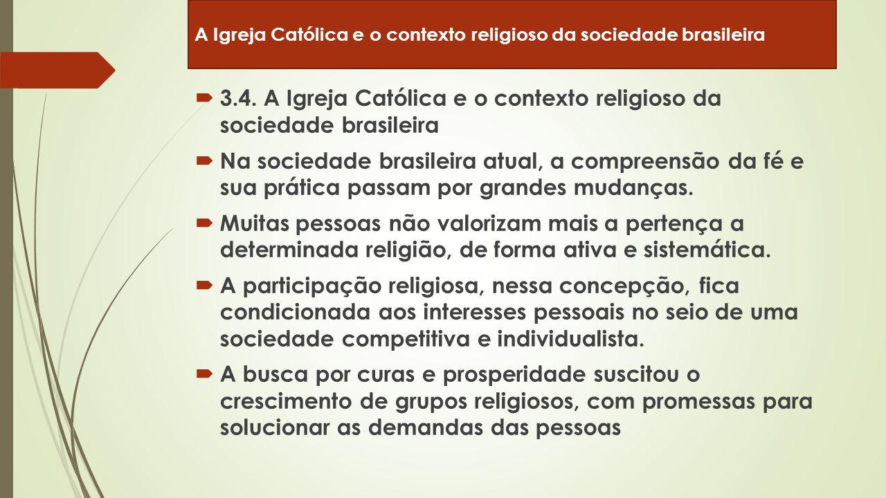  3.4. A Igreja Católica e o contexto religioso da sociedade brasileira  Na sociedade brasileira atual, a compreensão da fé e sua prática passam por