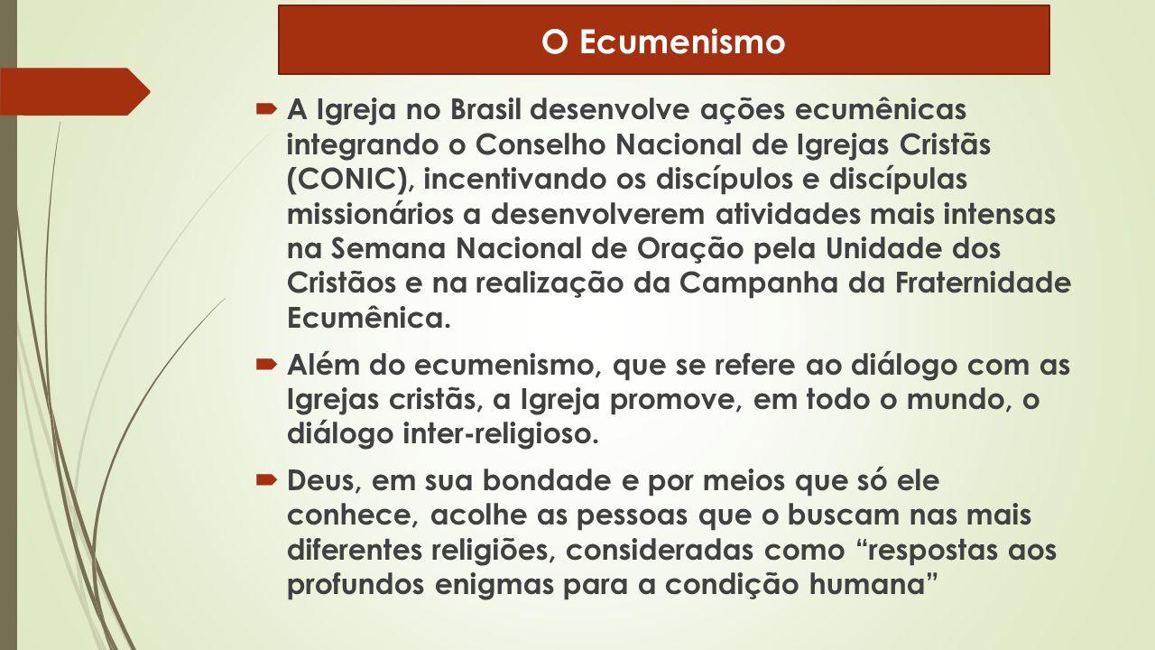  A Igreja no Brasil desenvolve ações ecumênicas integrando o Conselho Nacional de Igrejas Cristãs (CONIC), incentivando os discípulos e discípulas mi