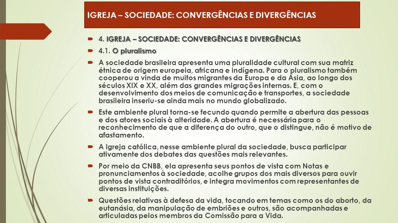 IGREJA – SOCIEDADE: CONVERGÊNCIAS E DIVERGÊNCIAS  4. IGREJA – SOCIEDADE: CONVERGÊNCIAS E DIVERGÊNCIAS O pluralismo  4.1. O pluralismo  A sociedade
