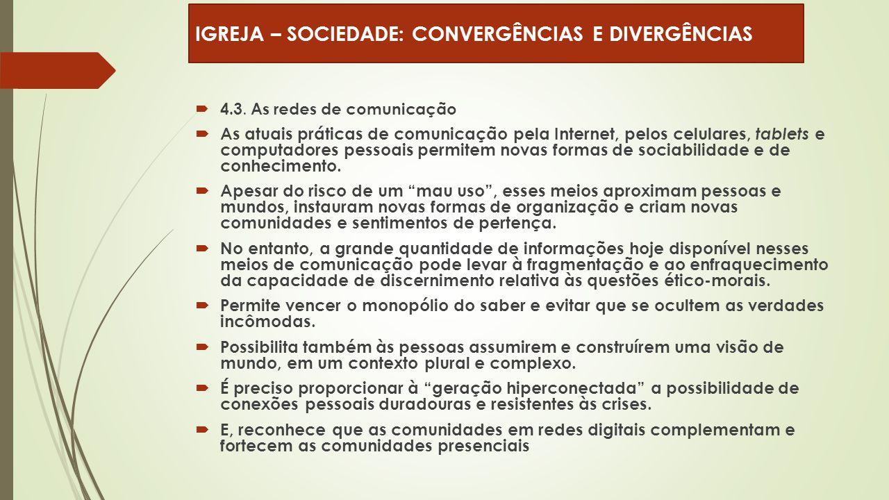  4.3. As redes de comunicação  As atuais práticas de comunicação pela Internet, pelos celulares, tablets e computadores pessoais permitem novas form