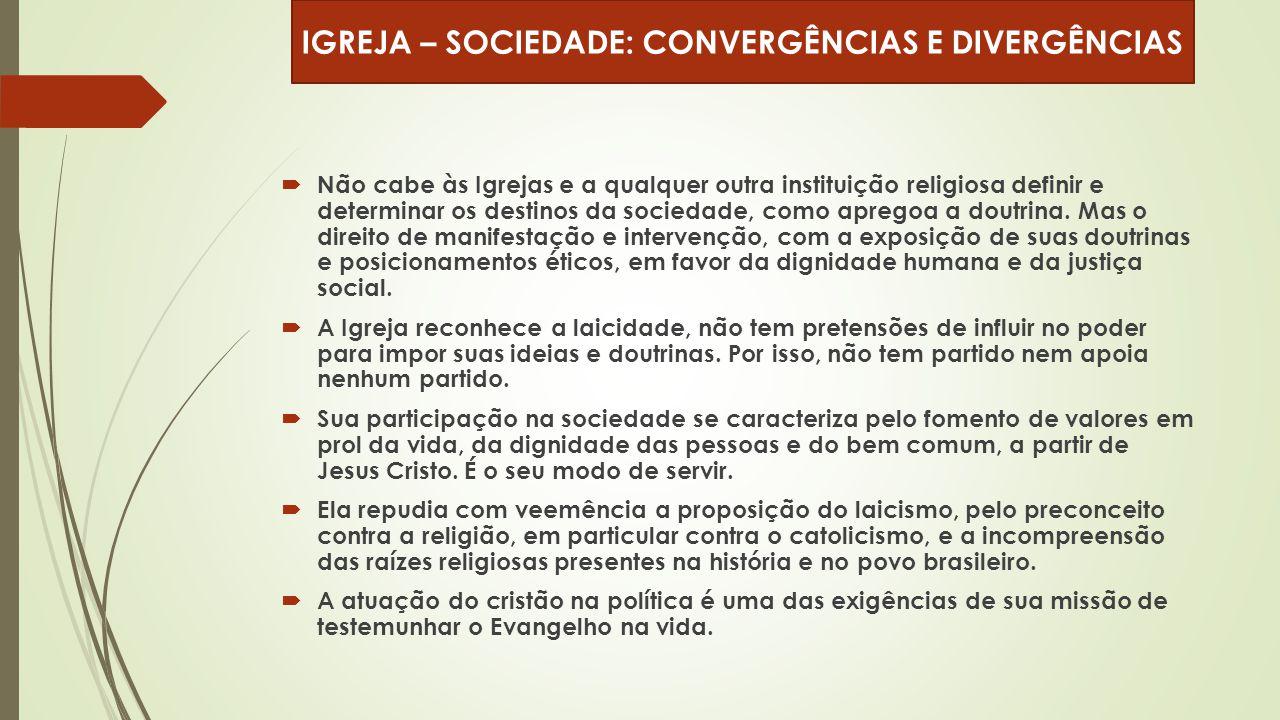  Não cabe às Igrejas e a qualquer outra instituição religiosa definir e determinar os destinos da sociedade, como apregoa a doutrina. Mas o direito d