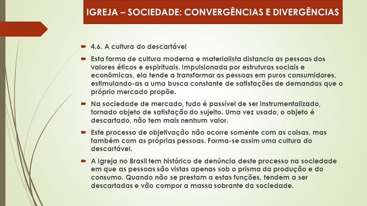  4.6. A cultura do descartável  Esta forma de cultura moderna e materialista distancia as pessoas dos valores éticos e espirituais. Impulsionada por