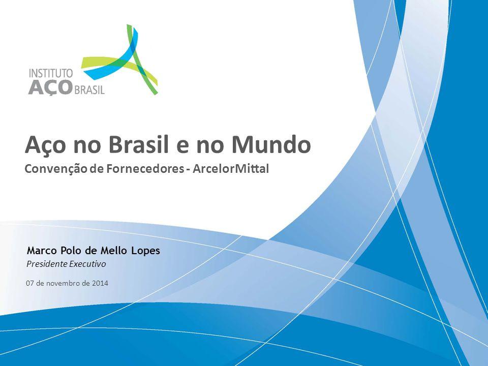 Aço no Brasil e no Mundo Convenção de Fornecedores - ArcelorMittal 07 de novembro de 2014 Marco Polo de Mello Lopes Presidente Executivo