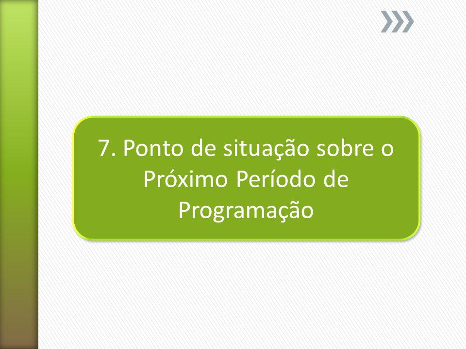 7. Ponto de situação sobre o Próximo Período de Programação