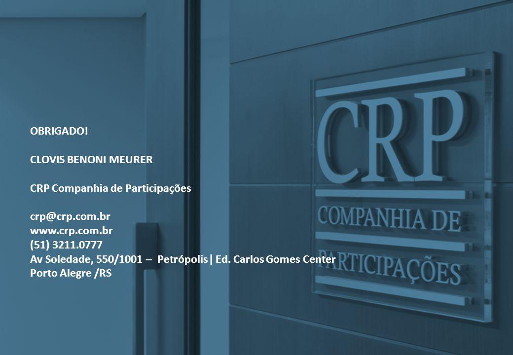 OBRIGADO! CLOVIS BENONI MEURER CRP Companhia de Participações crp@crp.com.br www.crp.com.br (51) 3211.0777 Av Soledade, 550/1001 – Petrópolis ǀ Ed. Ca