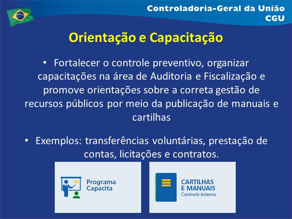 Orientação e Capacitação Fortalecer o controle preventivo, organizar capacitações na área de Auditoria e Fiscalização e promove orientações sobre a co