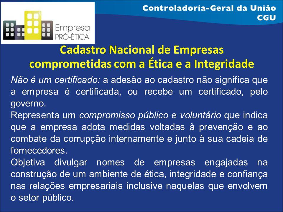 Cadastro Nacional de Empresas comprometidas com a Ética e a Integridade Não é um certificado: a adesão ao cadastro não significa que a empresa é certi