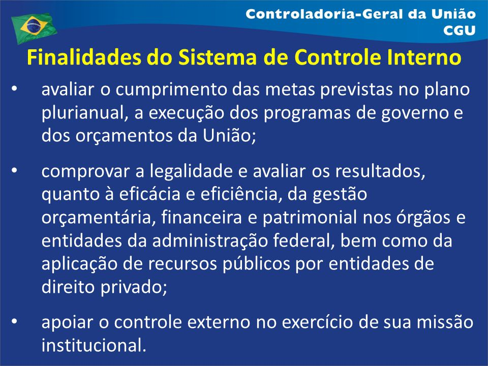 avaliar o cumprimento das metas previstas no plano plurianual, a execução dos programas de governo e dos orçamentos da União; comprovar a legalidade e
