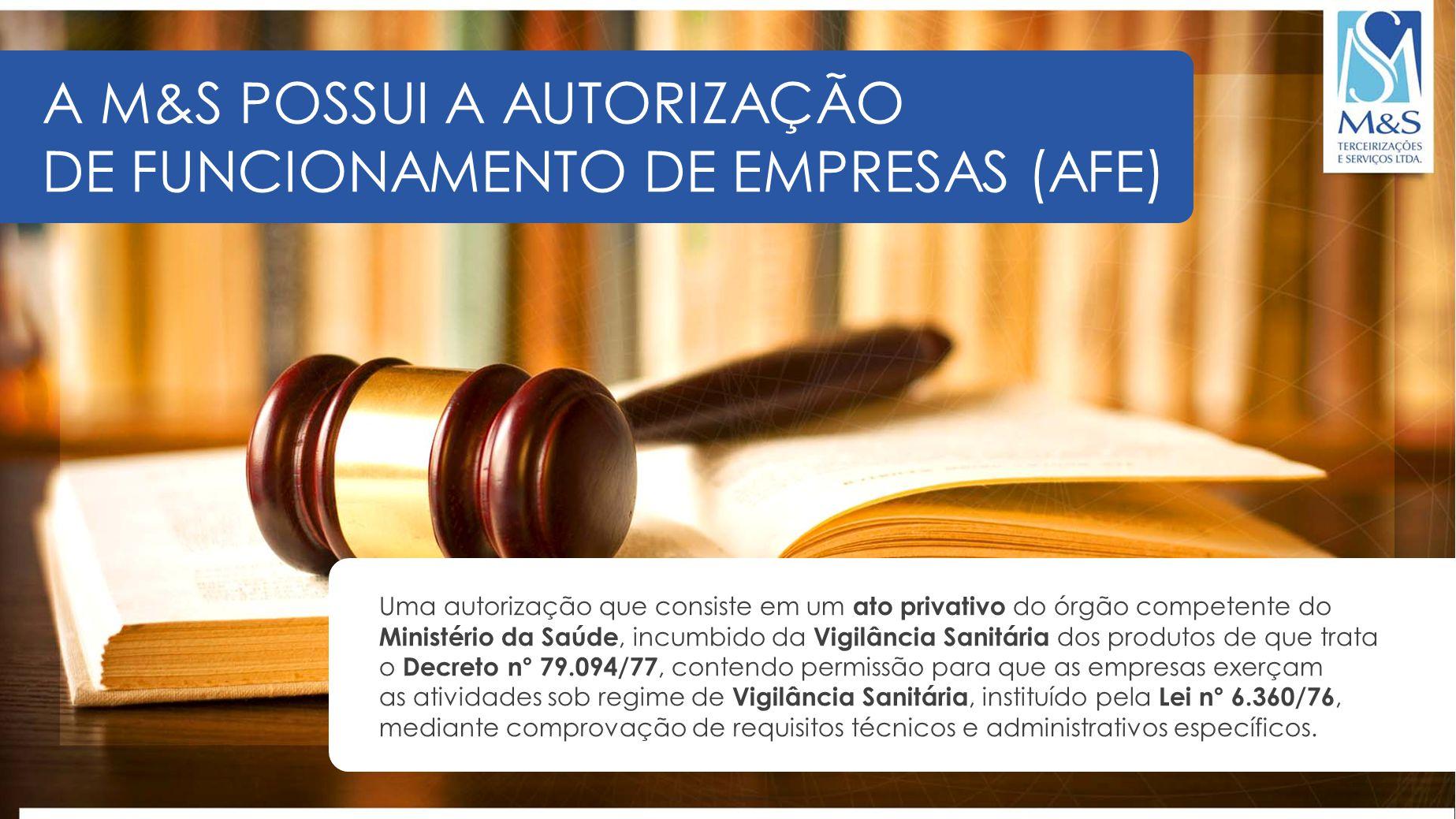 A M&S POSSUI A AUTORIZAÇÃO DE FUNCIONAMENTO DE EMPRESAS (AFE) Uma autorização que consiste em um ato privativo do órgão competente do Ministério da Sa