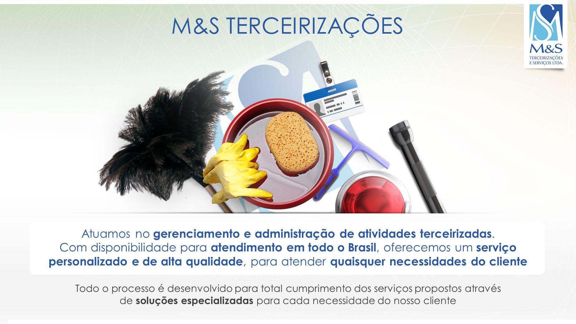 M&S TERCEIRIZAÇÕES Atuamos no gerenciamento e administração de atividades terceirizadas. Com disponibilidade para atendimento em todo o Brasil, oferec