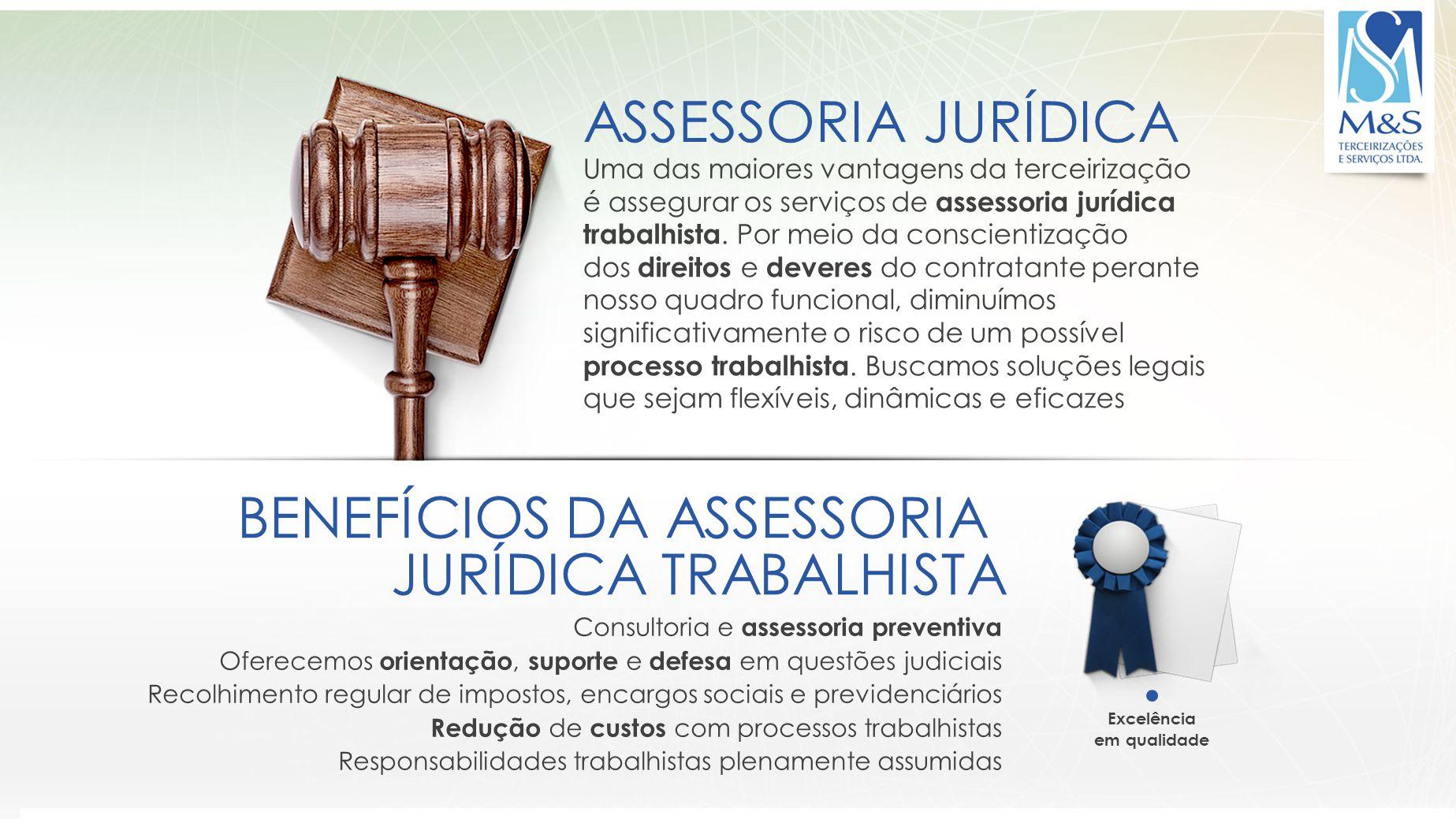 ASSESSORIA JURÍDICA Uma das maiores vantagens da terceirização é assegurar os serviços de assessoria jurídica trabalhista. Por meio da conscientização