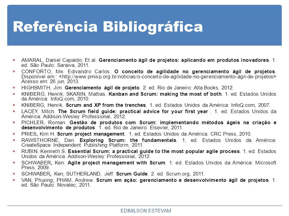 Referência Bibliográfica AMARAL, Daniel Capaldo; Et al. Gerenciamento ágil de projetos: aplicando em produtos inovadores. 1. ed. São Paulo: Saraiva, 2