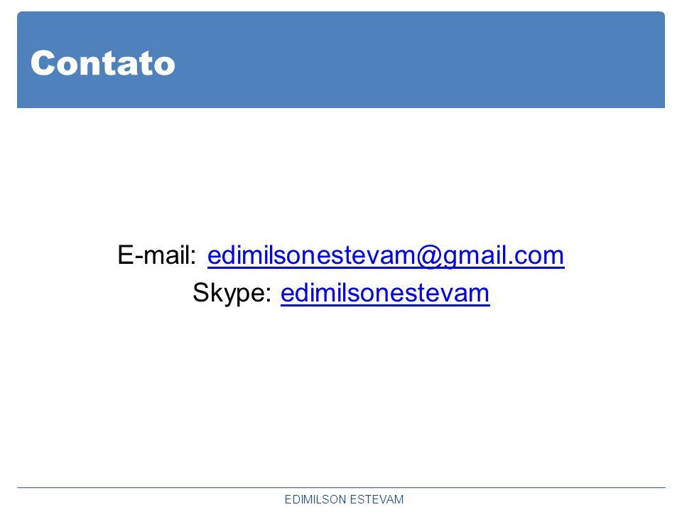 Contato E-mail: edimilsonestevam@gmail.comedimilsonestevam@gmail.com Skype: edimilsonestevam EDIMILSON ESTEVAM
