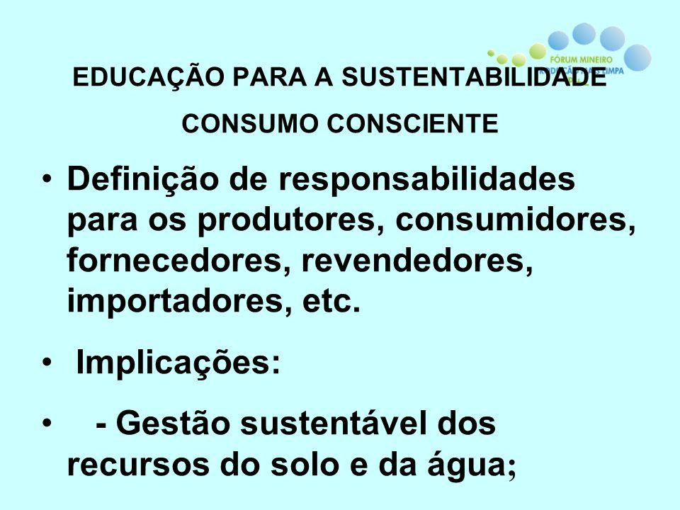EDUCAÇÃO PARA A SUSTENTABILIDADE CONSUMO CONSCIENTE Definição de responsabilidades para os produtores, consumidores, fornecedores, revendedores, impor