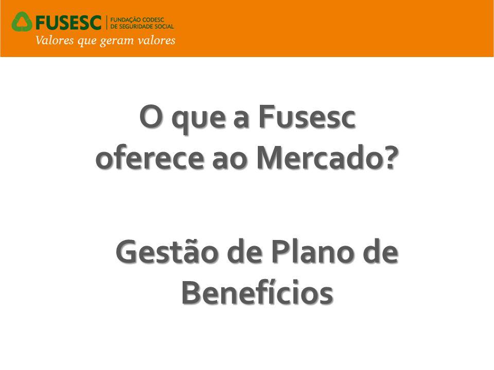 O que a Fusesc oferece ao Mercado? Gestão de Plano de Benefícios