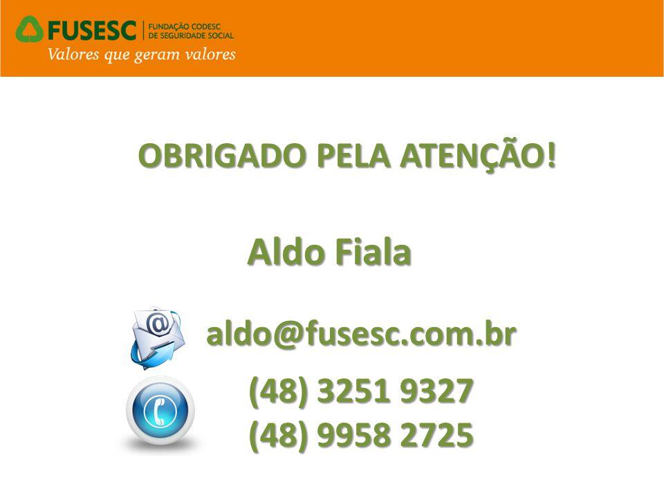 aldo@fusesc.com.br (48) 3251 9327 (48) 9958 2725 OBRIGADO PELA ATENÇÃO! Aldo Fiala
