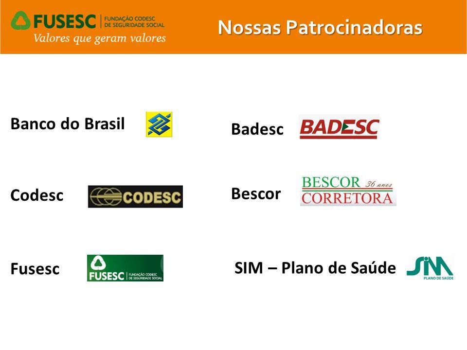Nossas Patrocinadoras Badesc Codesc Fusesc SIM – Plano de Saúde Banco do Brasil Bescor