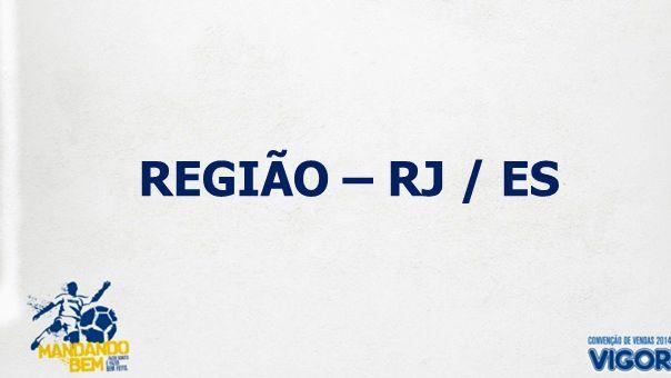 REGIÃO – RJ / ES