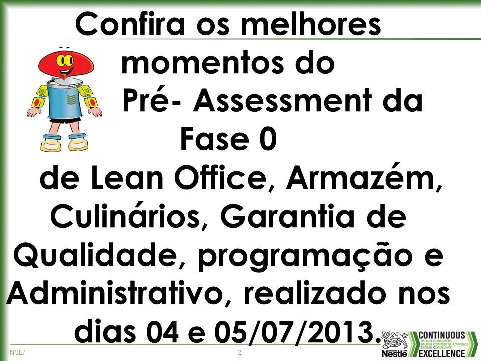NCE/2 Confira os melhores momentos do Pré- Assessment da Fase 0 de Lean Office, Armazém, Culinários, Garantia de Qualidade, programação e Administrativo, realizado nos dias 04 e 05/07/2013.
