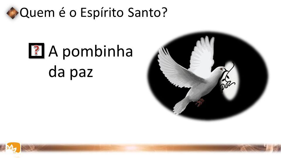 Quem é o Espírito Santo?  A pombinha da paz