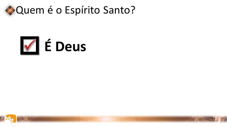 Quem é o Espírito Santo?  É Deus