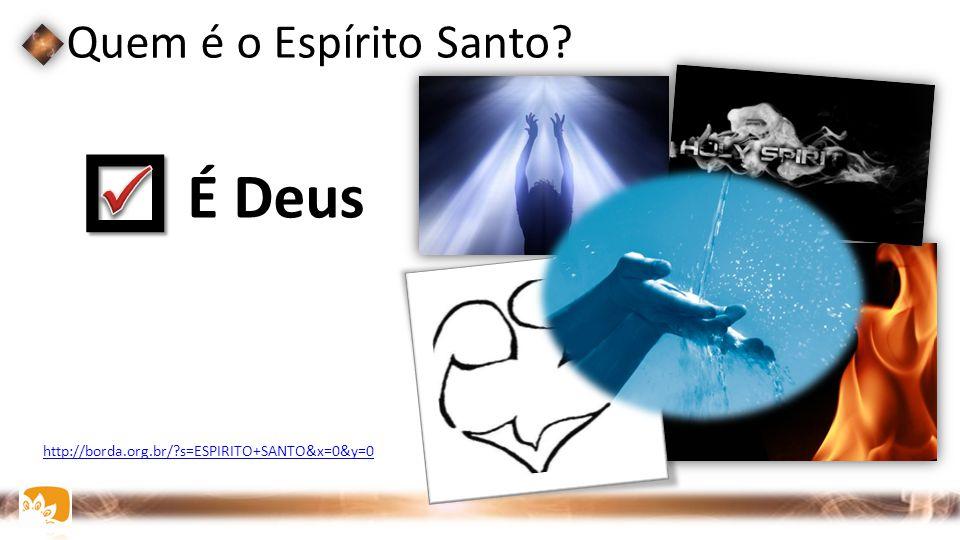 Quem é o Espírito Santo?  É Deus nachalooman.wordpress.com http://borda.org.br/?s=ESPIRITO+SANTO&x=0&y=0