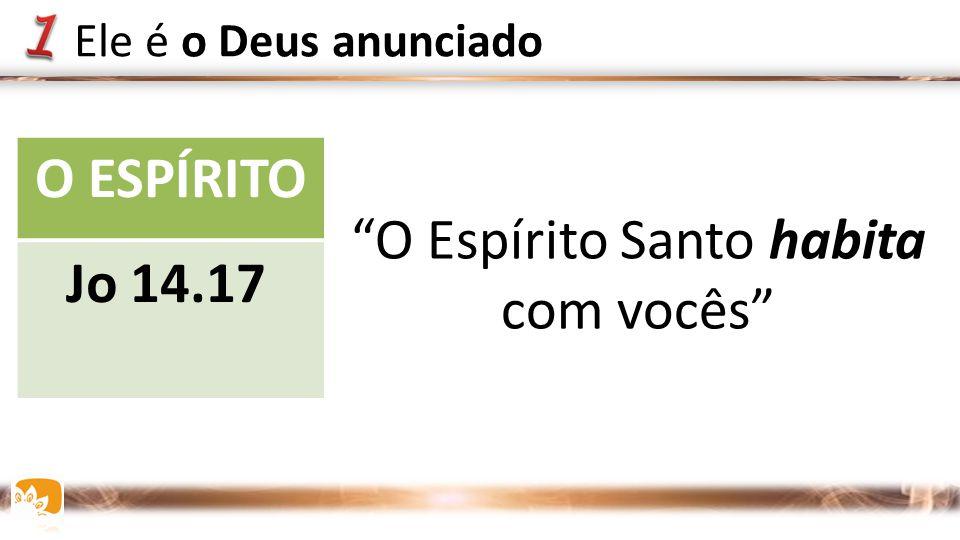 """O ESPÍRITOO PAIJESUS Jo 14.16,26Jo 15.26 16.7 Jo 14.17 """"O Espírito Santo habita com vocês"""" Ele é o Deus anunciado"""