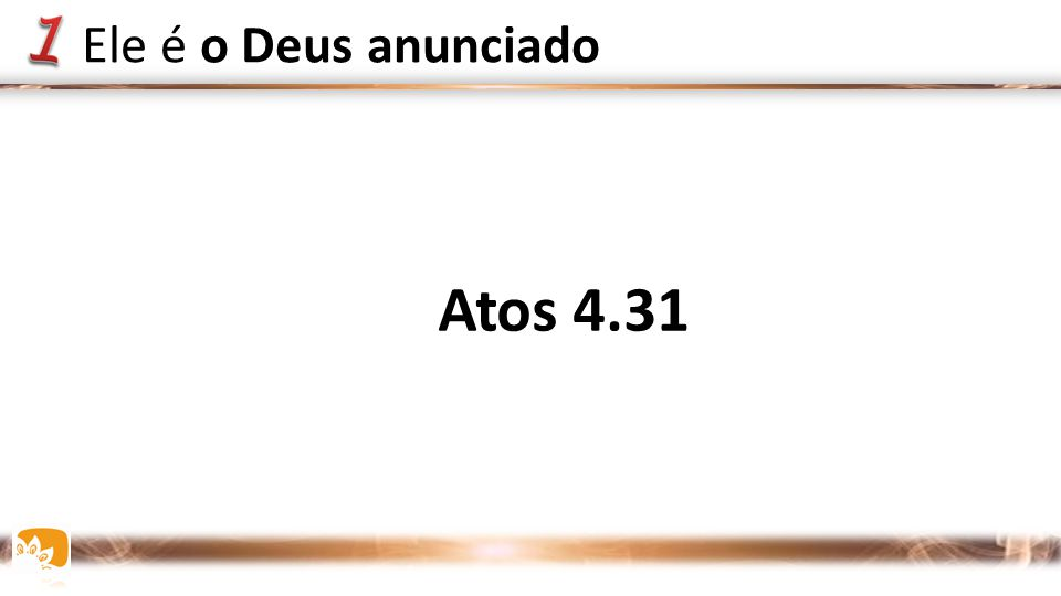 Atos 4.31 Ele é o Deus anunciado