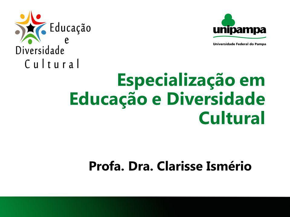 1 Especialização em Educação e Diversidade Cultural Profa. Dra. Clarisse Ismério