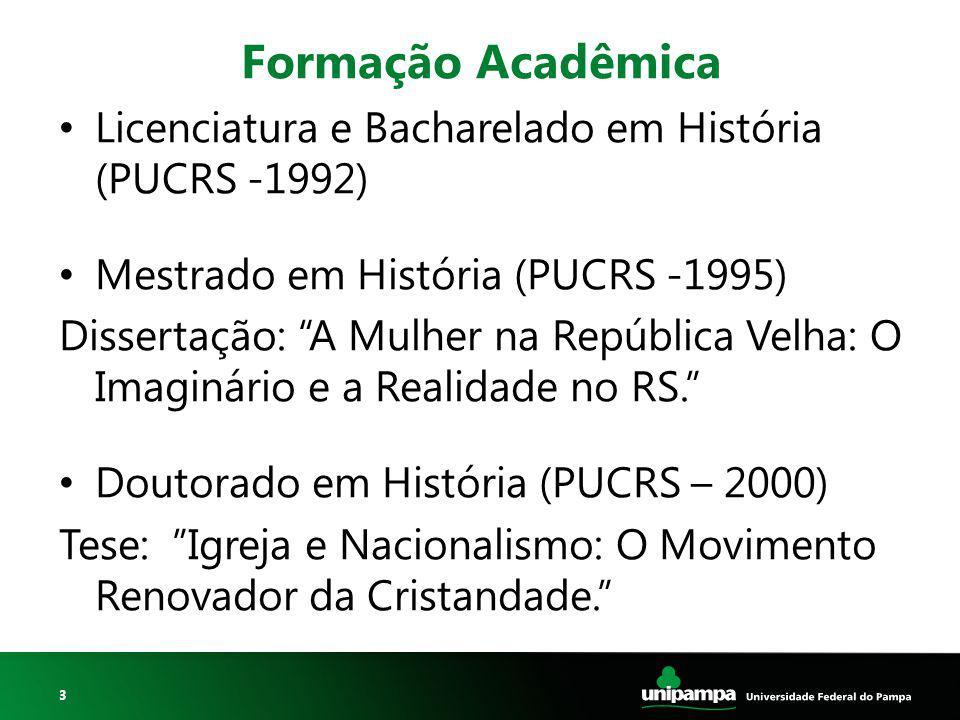 """3 Formação Acadêmica Licenciatura e Bacharelado em História (PUCRS -1992) Mestrado em História (PUCRS -1995) Dissertação: """"A Mulher na República Velha"""