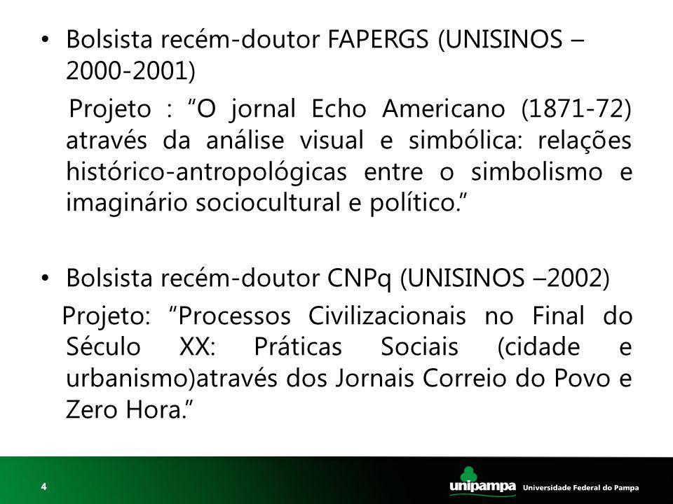 """4 Bolsista recém-doutor FAPERGS (UNISINOS – 2000-2001) Projeto : """"O jornal Echo Americano (1871-72) através da análise visual e simbólica: relações hi"""