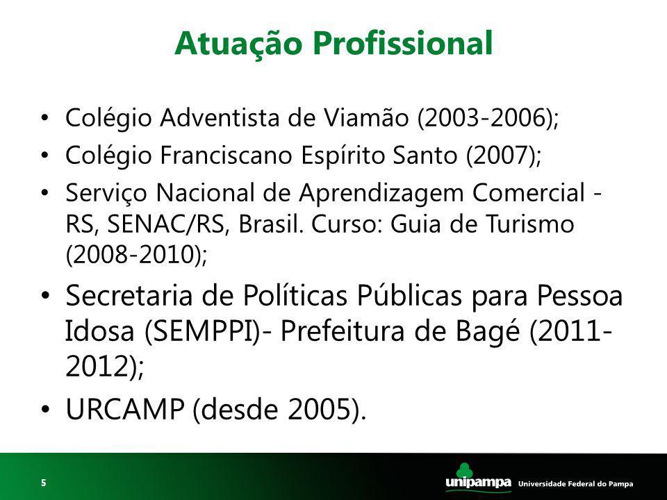 5 Atuação Profissional Colégio Adventista de Viamão (2003-2006); Colégio Franciscano Espírito Santo (2007); Serviço Nacional de Aprendizagem Comercial