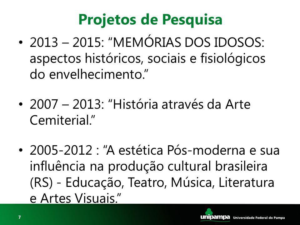"""7 Projetos de Pesquisa 2013 – 2015: """"MEMÓRIAS DOS IDOSOS: aspectos históricos, sociais e fisiológicos do envelhecimento."""" 2007 – 2013: """"História atrav"""