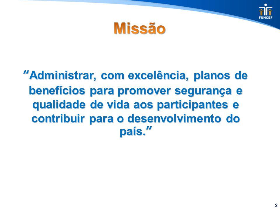 """2 """"Administrar, com excelência, planos de benefícios para promover segurança e qualidade de vida aos participantes e contribuir para o desenvolvimento"""