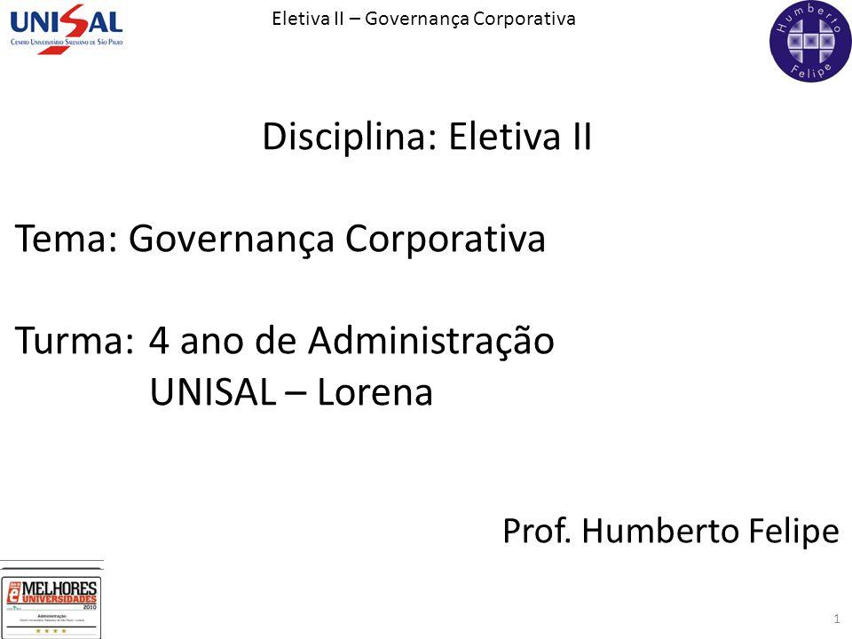 Eletiva II – Governança Corporativa 1 Disciplina: Eletiva II Tema: Governança Corporativa Turma: 4 ano de Administração UNISAL – Lorena Prof. Humberto