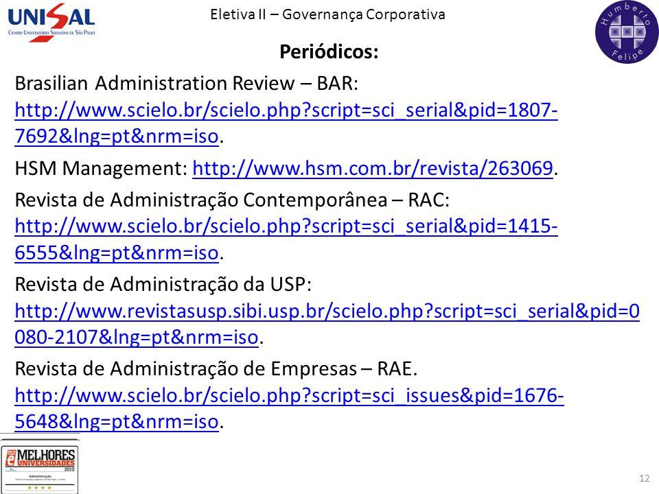 Eletiva II – Governança Corporativa 12 Periódicos: Brasilian Administration Review – BAR: http://www.scielo.br/scielo.php?script=sci_serial&pid=1807-