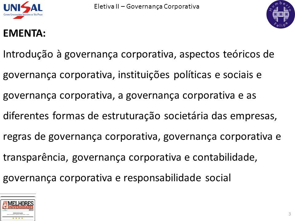 Eletiva II – Governança Corporativa 3 EMENTA: Introdução à governança corporativa, aspectos teóricos de governança corporativa, instituições políticas
